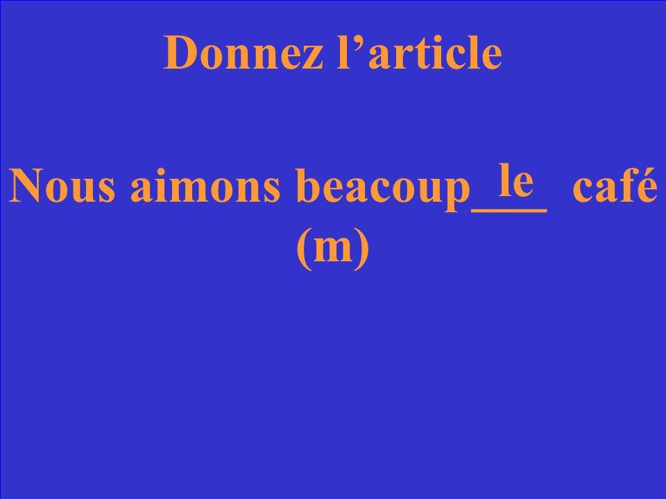 Donnez larticle Nous aimons beacoup___ café (m)