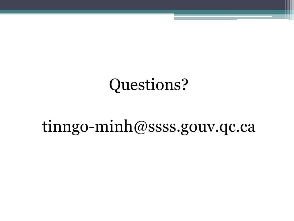 Questions? tinngo-minh@ssss.gouv.qc.ca