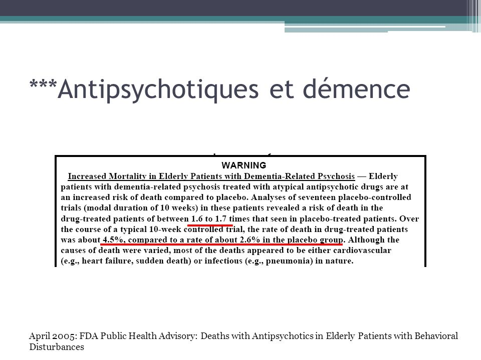 ***Antipsychotiques et démence April 2005: FDA Public Health Advisory: Deaths with Antipsychotics in Elderly Patients with Behavioral Disturbances