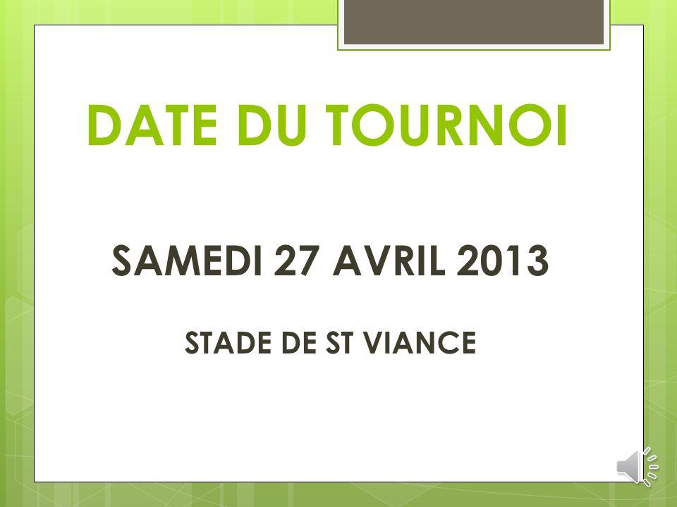 DATE DU TOURNOI SAMEDI 27 AVRIL 2013 STADE DE ST VIANCE