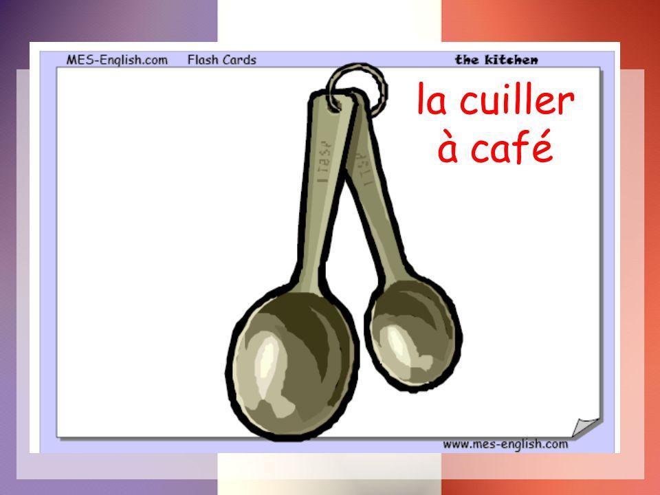 la cuiller à café