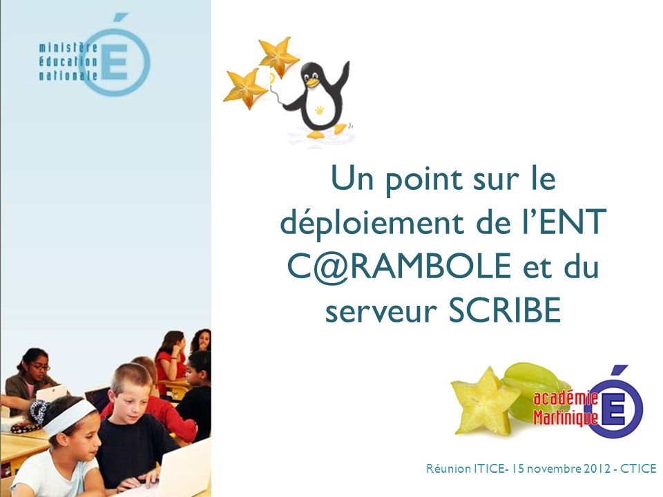 Réunion ITICE- 15 novembre 2012 - CTICE Un point sur le déploiement de lENT C@RAMBOLE et du serveur SCRIBE