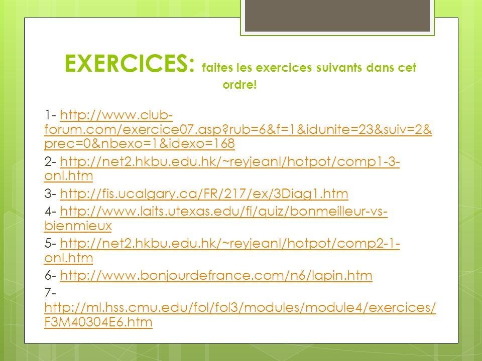 EXERCICES: faites les exercices suivants dans cet ordre! 1- http://www.club- forum.com/exercice07.asp?rub=6&f=1&idunite=23&suiv=2& prec=0&nbexo=1&idex