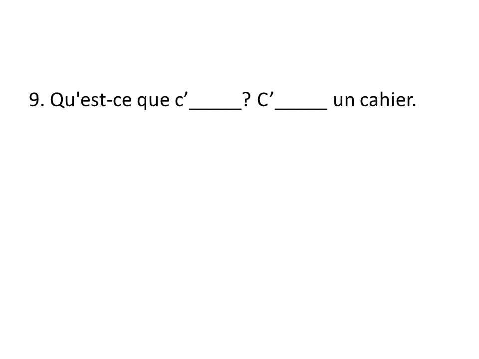 9. Qu est-ce que c_____ C_____ un cahier.
