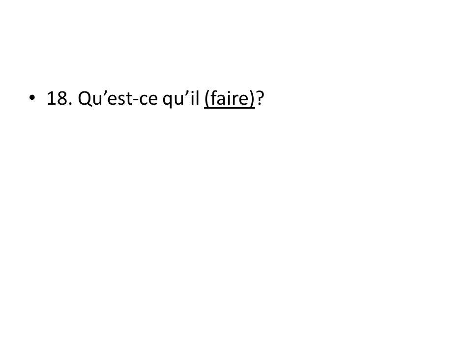 18. Quest-ce quil (faire)
