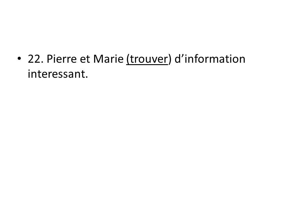 22. Pierre et Marie (trouver) dinformation interessant.