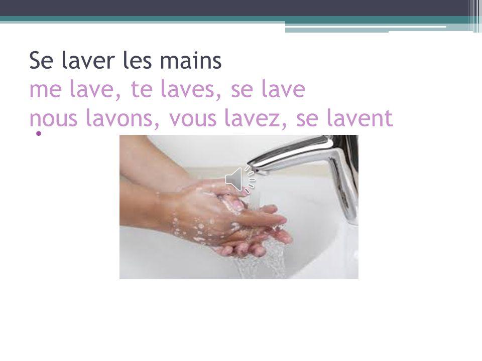 Se laver les mains me lave, te laves, se lave nous lavons, vous lavez, se lavent