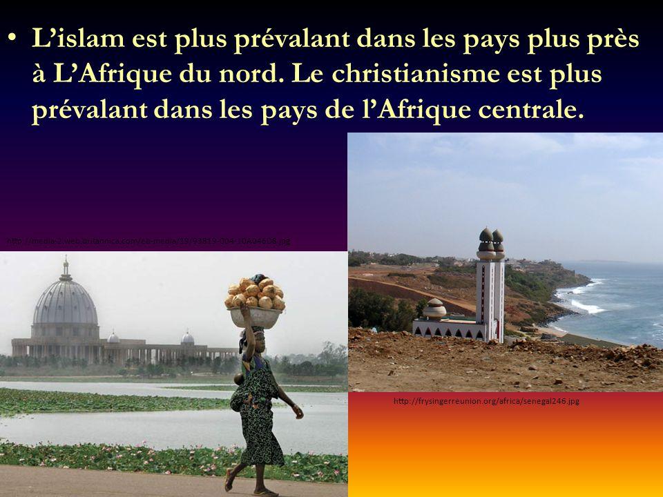 Lislam est plus prévalant dans les pays plus près à LAfrique du nord. Le christianisme est plus prévalant dans les pays de lAfrique centrale. http://f
