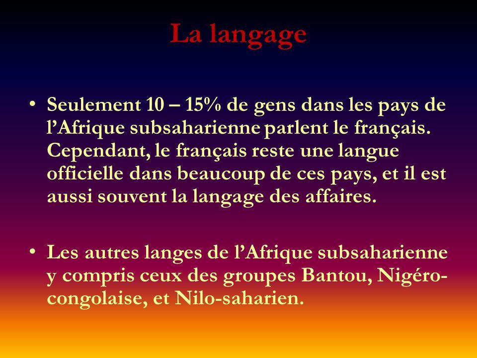 La langage Seulement 10 – 15% de gens dans les pays de lAfrique subsaharienne parlent le français. Cependant, le français reste une langue officielle