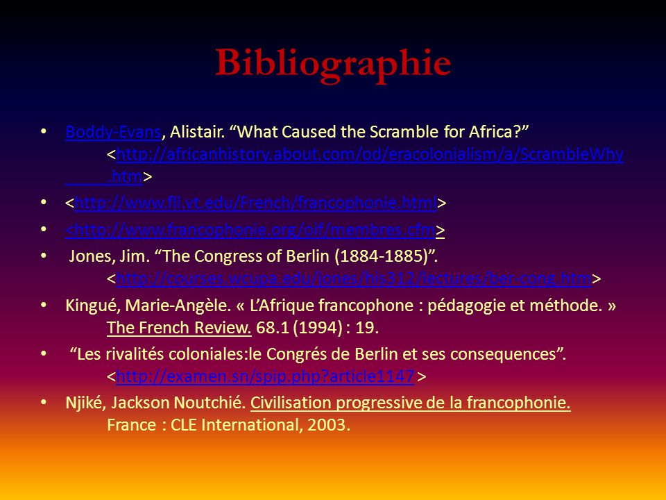 Bibliographie Boddy-Evans, Alistair. What Caused the Scramble for Africa? Boddy-Evanshttp://africanhistory.about.com/od/eracolonialism/a/ScrambleWhy.h