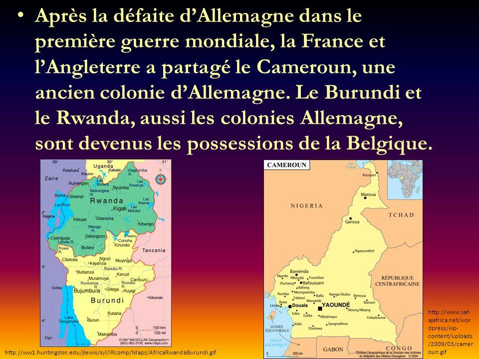 Après la défaite dAllemagne dans le première guerre mondiale, la France et lAngleterre a partagé le Cameroun, une ancien colonie dAllemagne. Le Burund