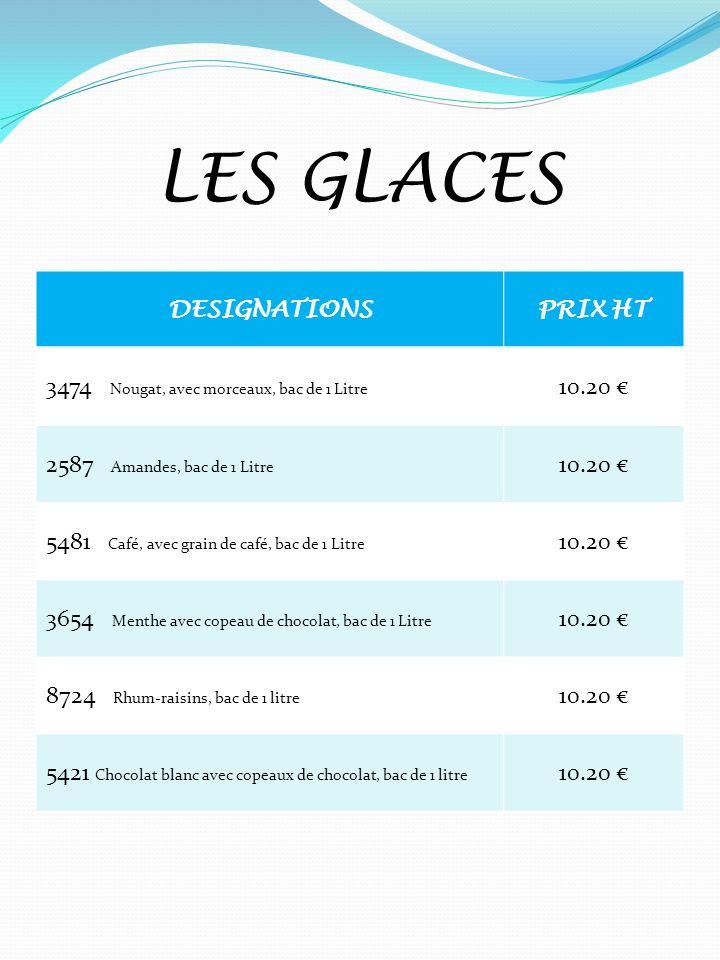 LES GLACES DESIGNATIONSPRIX HT 3474 Nougat, avec morceaux, bac de 1 Litre 10.20 2587 Amandes, bac de 1 Litre 10.20 5481 Café, avec grain de café, bac