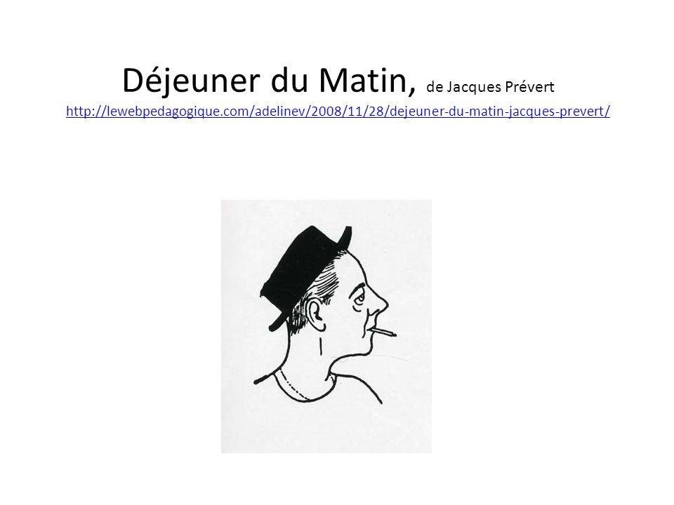 Déjeuner du Matin, de Jacques Prévert http://lewebpedagogique.com/adelinev/2008/11/28/dejeuner-du-matin-jacques-prevert/ http://lewebpedagogique.com/a