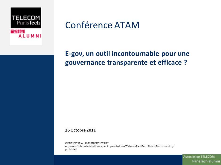 Conférence ATAM E-gov, un outil incontournable pour une gouvernance transparente et efficace ? 26 Octobre 2011 CONFIDENTIAL AND PROPRIETARY Any use of