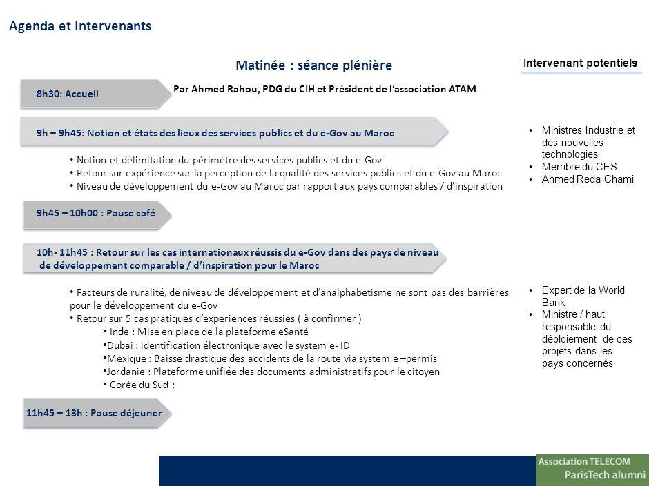 Agenda et Intervenants Matinée : séance plénière 8h30: Accueil 9h – 9h45: Notion et états des lieux des services publics et du e-Gov au Maroc Notion e