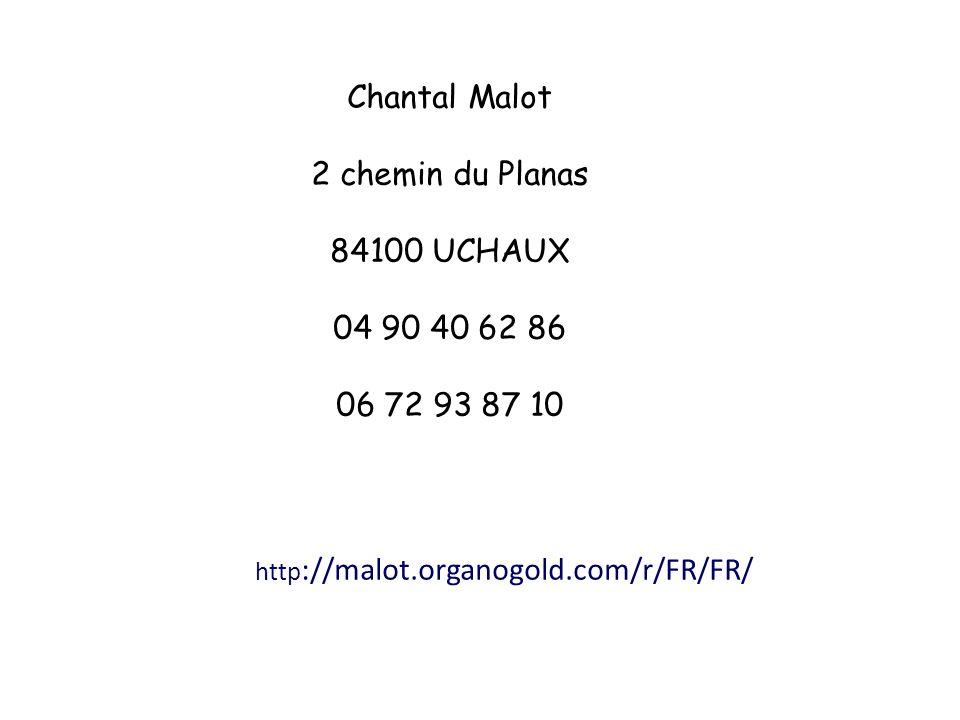 Chantal Malot 2 chemin du Planas 84100 UCHAUX 04 90 40 62 86 06 72 93 87 10 http ://malot.organogold.com/r/FR/FR/