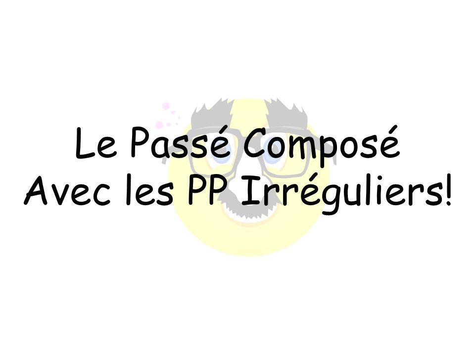 Le Passé Composé Avec les PP Irréguliers!