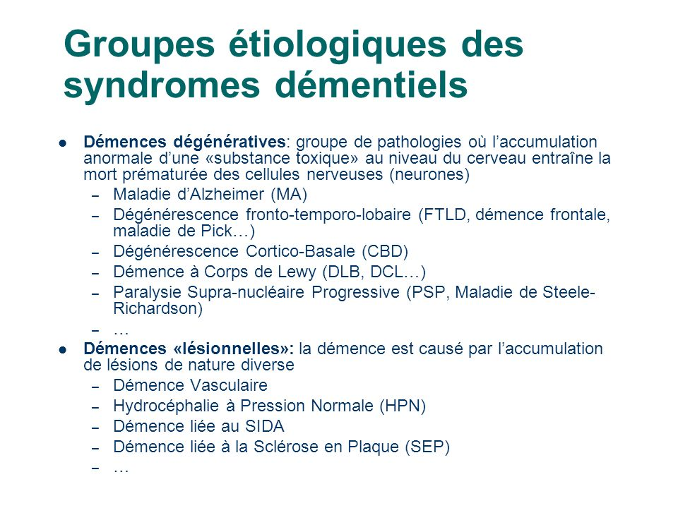 13 Groupes étiologiques des syndromes démentiels Démences dégénératives: groupe de pathologies où laccumulation anormale dune «substance toxique» au n