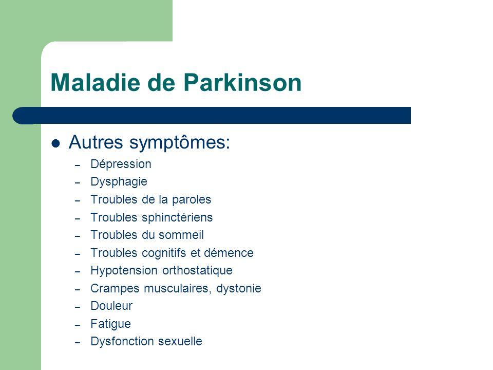 Maladie de Parkinson Autres symptômes: – Dépression – Dysphagie – Troubles de la paroles – Troubles sphinctériens – Troubles du sommeil – Troubles cognitifs et démence – Hypotension orthostatique – Crampes musculaires, dystonie – Douleur – Fatigue – Dysfonction sexuelle