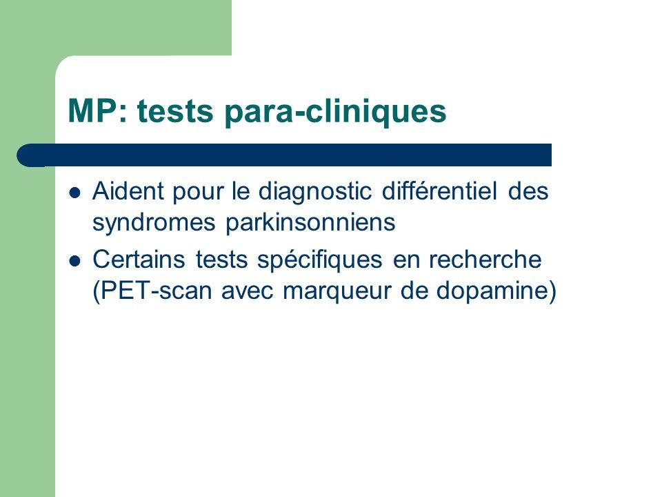 MP: tests para-cliniques Aident pour le diagnostic différentiel des syndromes parkinsonniens Certains tests spécifiques en recherche (PET-scan avec marqueur de dopamine)