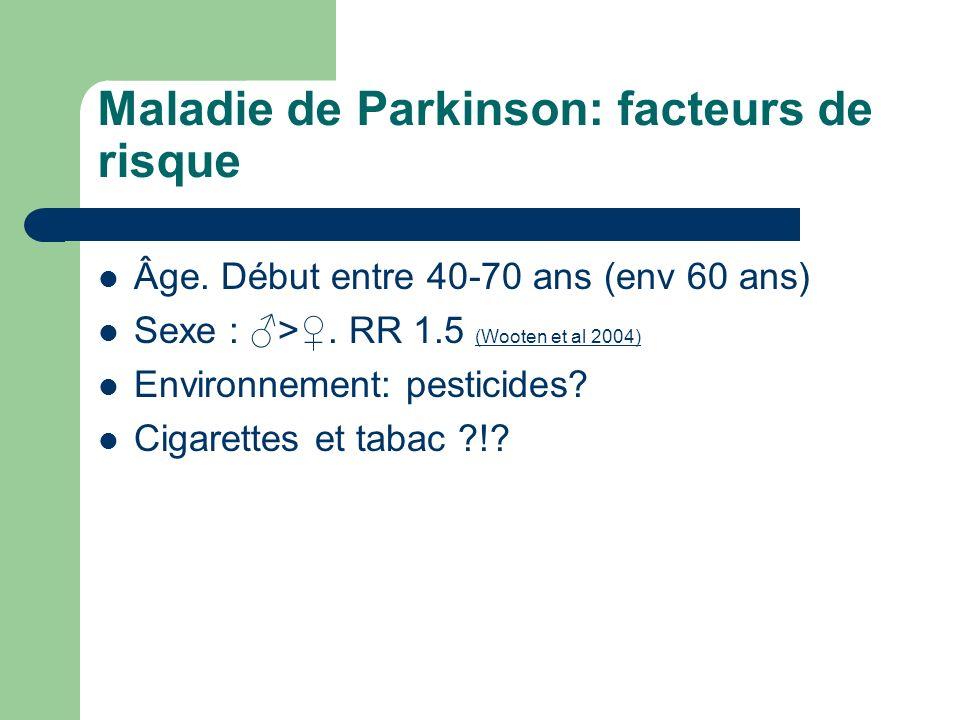 Maladie de Parkinson: facteurs de risque Âge.Début entre 40-70 ans (env 60 ans) Sexe : >.