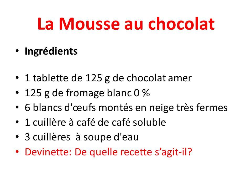 La Mousse au chocolat Ingrédients 1 tablette de 125 g de chocolat amer 125 g de fromage blanc 0 % 6 blancs d'œufs montés en neige très fermes 1 cuillè