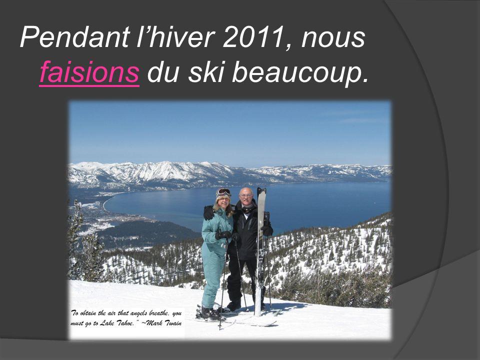 Pendant lhiver 2011, nous faisions du ski beaucoup.