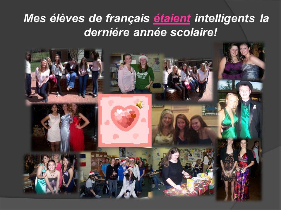 Mes élèves de français étaient intelligents la derniére année scolaire!