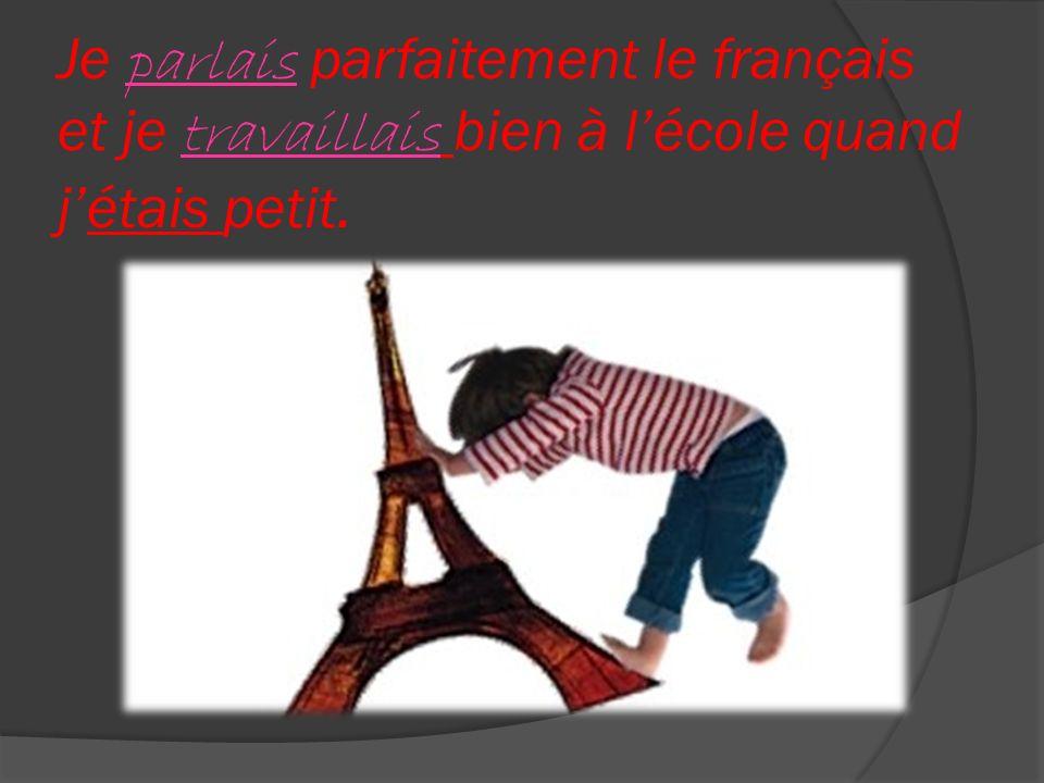 Je parlais parfaitement le français et je travaillais bien à lécole quand jétais petit.