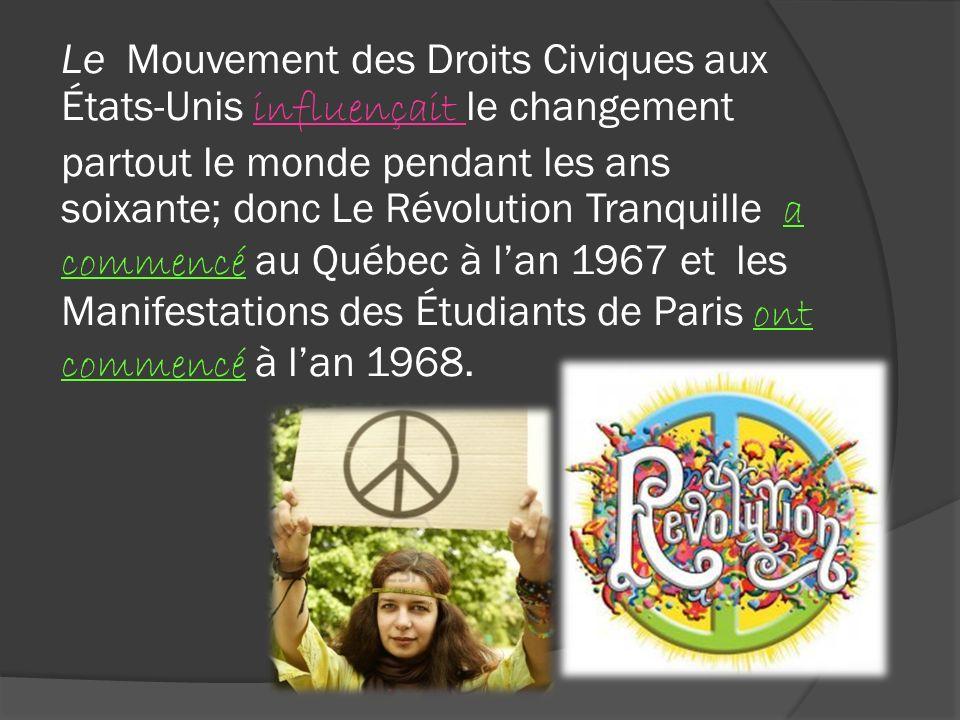 Le Mouvement des Droits Civiques aux États-Unis influençait le changement partout le monde pendant les ans soixante; donc Le Révolution Tranquille a c