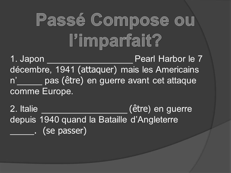 1. Japon _________________ Pearl Harbor le 7 décembre, 1941 (attaquer) mais les Americains n_____ pas (être) en guerre avant cet attaque comme Europe.