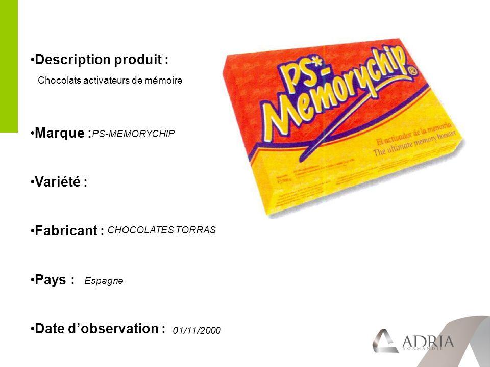 Description produit : Marque : Variété : Fabricant : Pays : Date dobservation : PS-MEMORYCHIP CHOCOLATES TORRAS Espagne 01/11/2000 Chocolats activateurs de mémoire