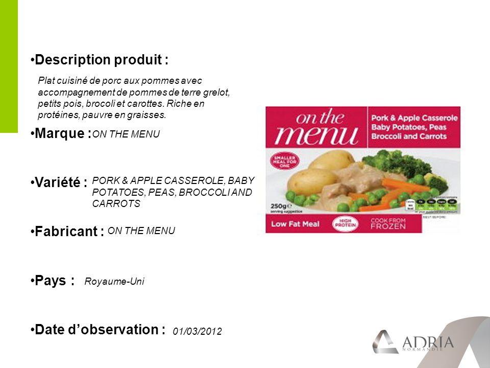 Description produit : Marque : Variété : Fabricant : Pays : Date dobservation : Plat cuisiné de porc aux pommes avec accompagnement de pommes de terre grelot, petits pois, brocoli et carottes.