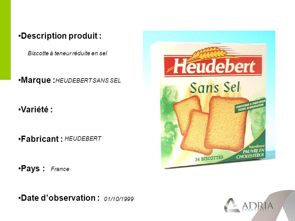 Description produit : Marque : Variété : Fabricant : Pays : Date dobservation : HEUDEBERT SANS SEL HEUDEBERT France 01/10/1999 Biscotte à teneur réduite en sel