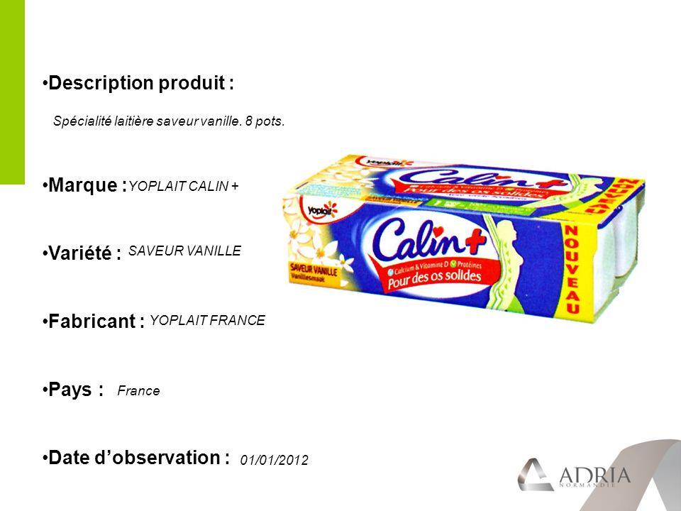 Description produit : Marque : Variété : Fabricant : Pays : Date dobservation : Spécialité laitière saveur vanille.
