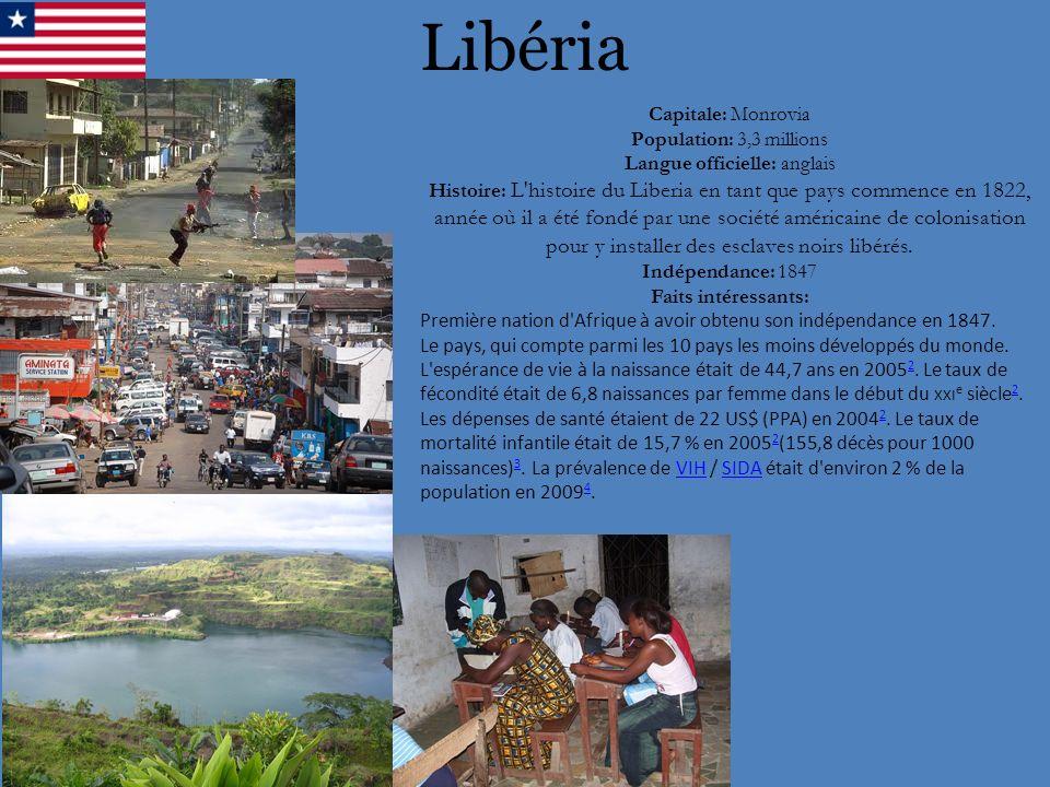 Libéria Capitale: Monrovia Population: 3,3 millions Langue officielle: anglais Histoire: L'histoire du Liberia en tant que pays commence en 1822, anné