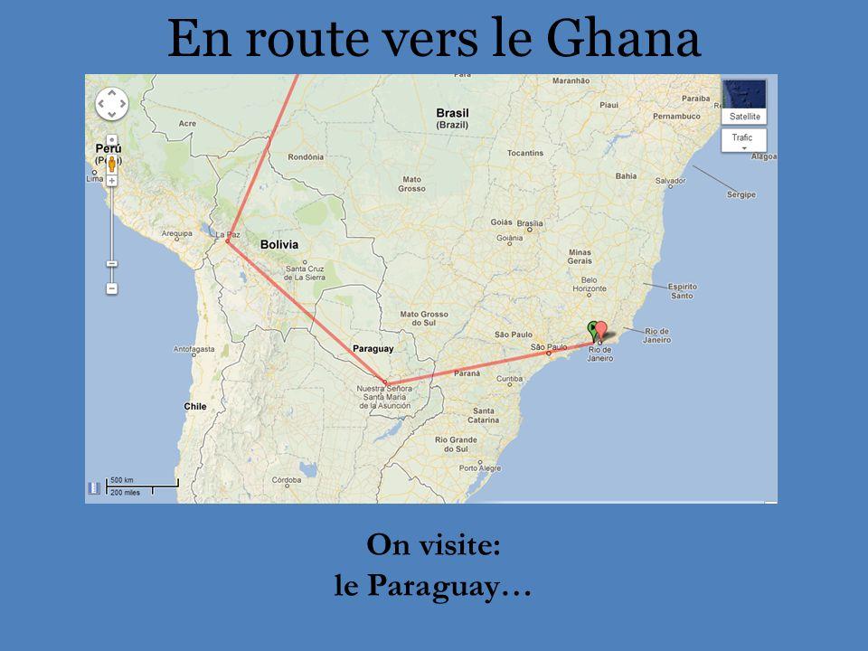 En route vers le Ghana On visite: le Paraguay…