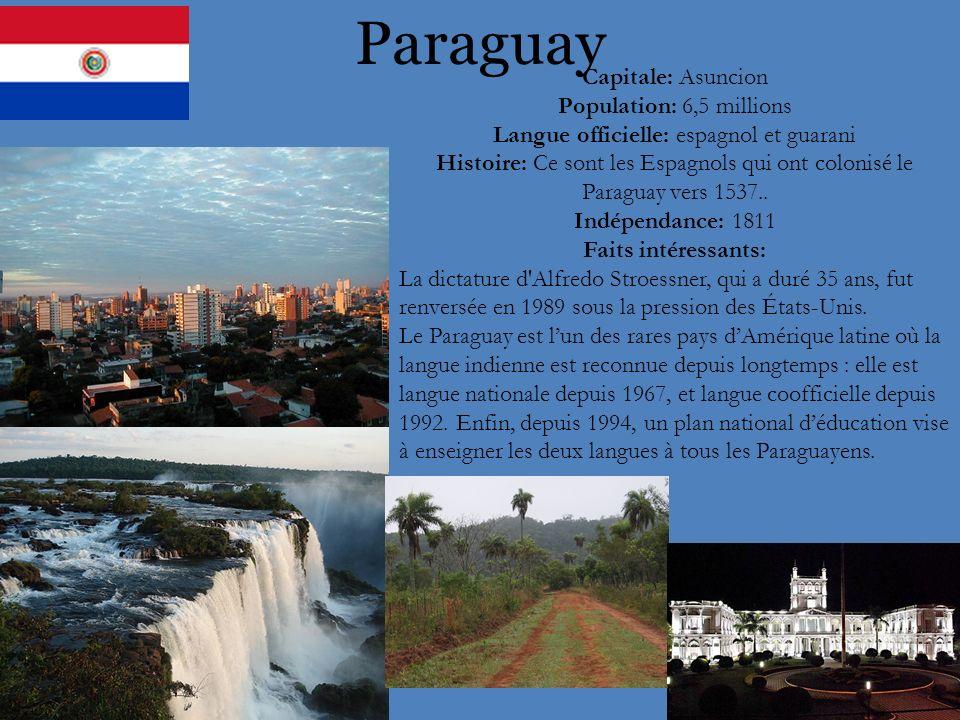 Paraguay Capitale: Asuncion Population: 6,5 millions Langue officielle: espagnol et guarani Histoire: Ce sont les Espagnols qui ont colonisé le Paragu