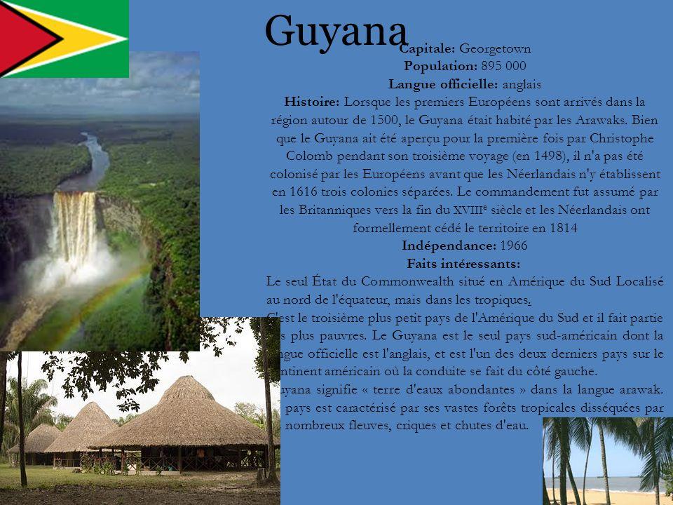 Guyana Capitale: Georgetown Population: 895 000 Langue officielle: anglais Histoire: Lorsque les premiers Européens sont arrivés dans la région autour