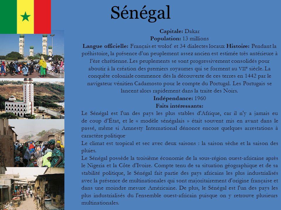 Sénégal Capitale: Dakar Population: 13 millions Langue officielle: Français et wolof et 34 dialectes locaux Histoire: Pendant la préhistoire, la prése