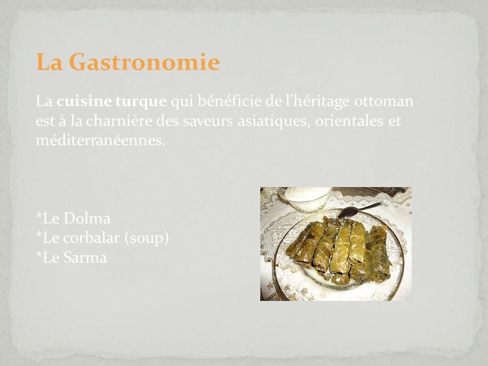 La Gastronomie La cuisine turque qui bénéficie de l'héritage ottoman est à la charnière des saveurs asiatiques, orientales et méditerranéennes. *Le Do