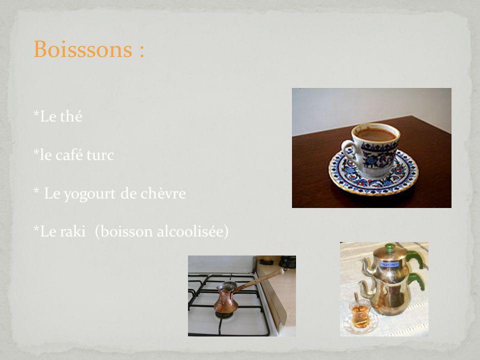Boisssons : *Le thé *le café turc * Le yogourt de chèvre *Le raki (boisson alcoolisée)
