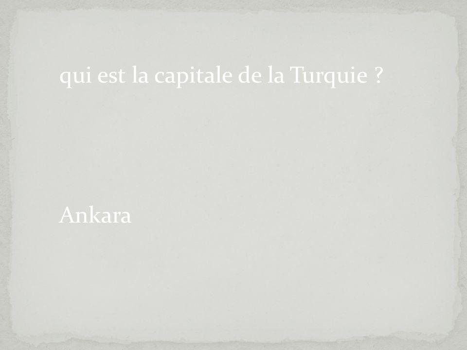 qui est la capitale de la Turquie ? Ankara
