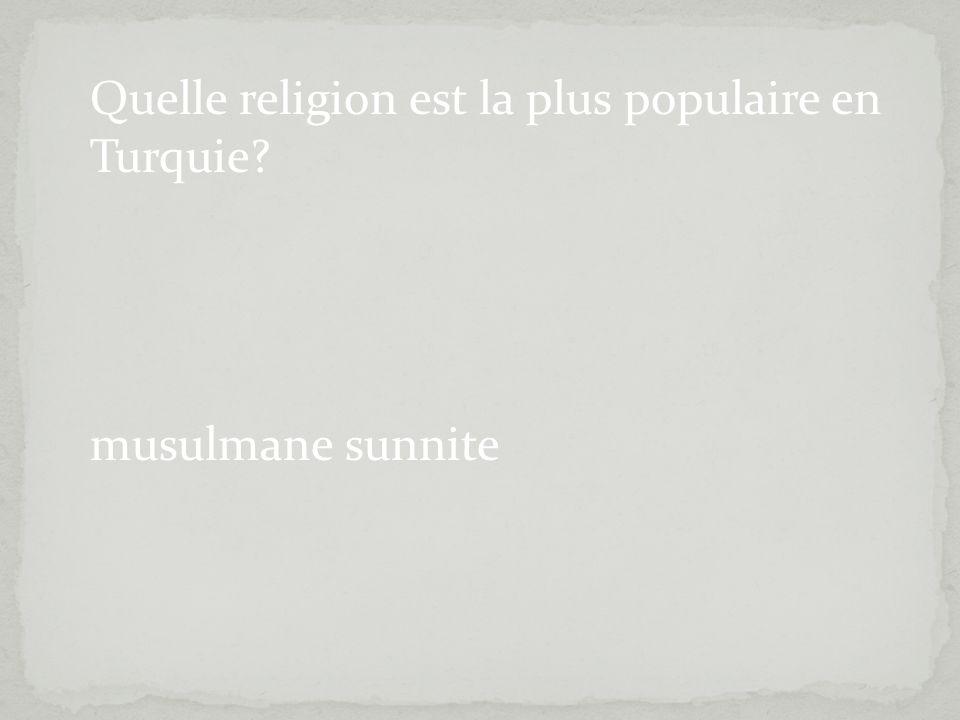 Quelle religion est la plus populaire en Turquie? musulmane sunnite