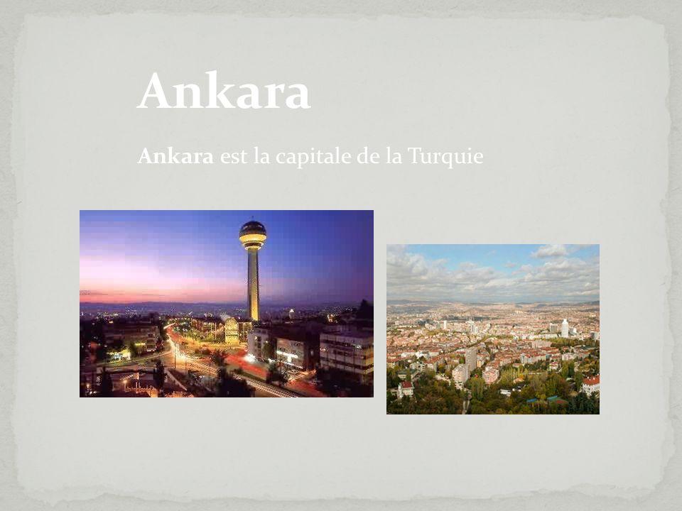 Ankara Ankara est la capitale de la Turquie