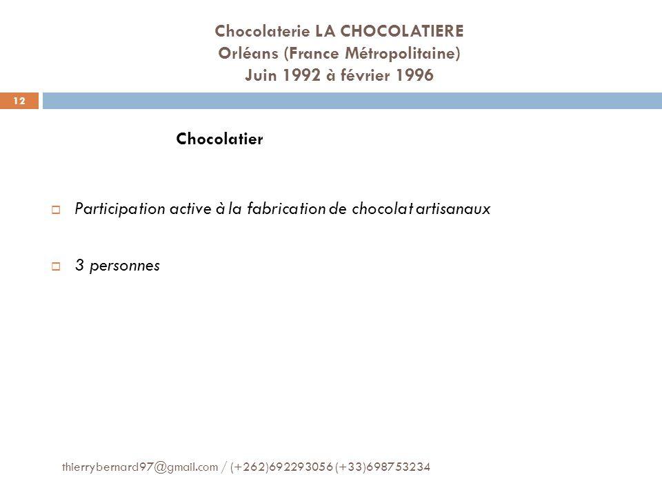 Chocolaterie LA CHOCOLATIERE Orléans (France Métropolitaine) Juin 1992 à février 1996 Chocolatier Participation active à la fabrication de chocolat ar