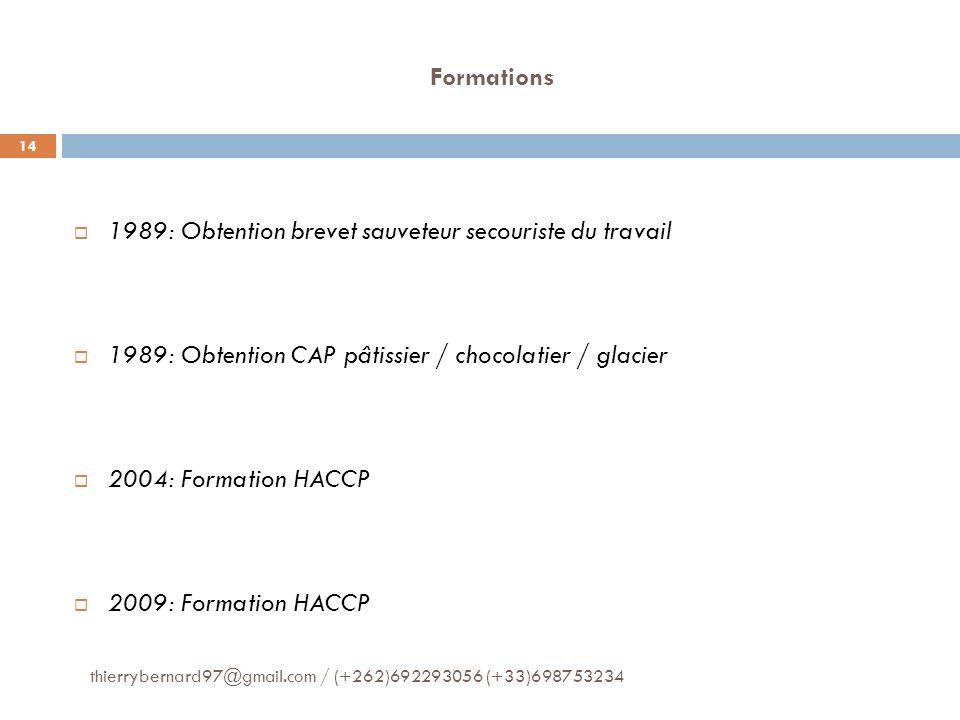 Formations 1989: Obtention brevet sauveteur secouriste du travail 1989: Obtention CAP pâtissier / chocolatier / glacier 2004: Formation HACCP 2009: Fo