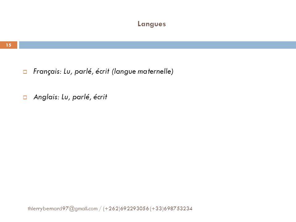 Langues thierrybernard97@gmail.com / (+262)692293056 (+33)698753234 15 Français: Lu, parlé, écrit (langue maternelle) Anglais: Lu, parlé, écrit