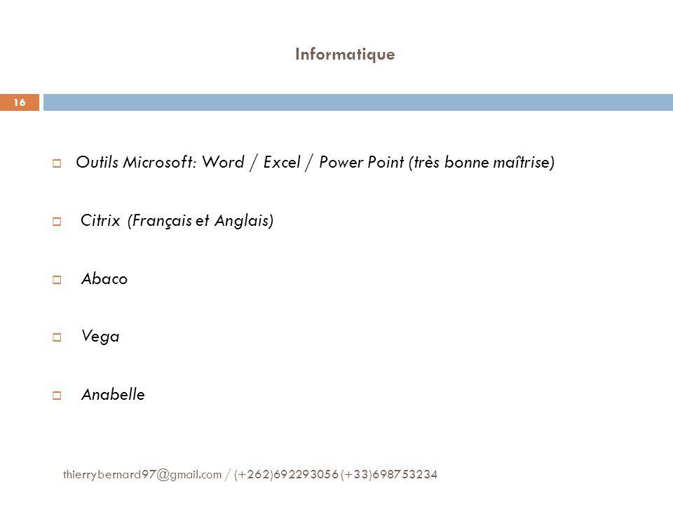 Informatique thierrybernard97@gmail.com / (+262)692293056 (+33)698753234 16 Outils Microsoft: Word / Excel / Power Point (très bonne maîtrise) Citrix