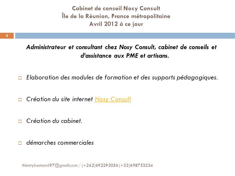 Cabinet de conseil Nosy Consult Île de la Réunion, France métropolitaine Avril 2012 à ce jour Administrateur et consultant chez Nosy Consult, cabinet